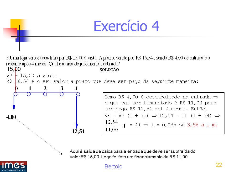 Bertolo 22 Exercício 4 Aqui é saída de caixa para a entrada que deve ser subtraída do valor R$ 15,00.