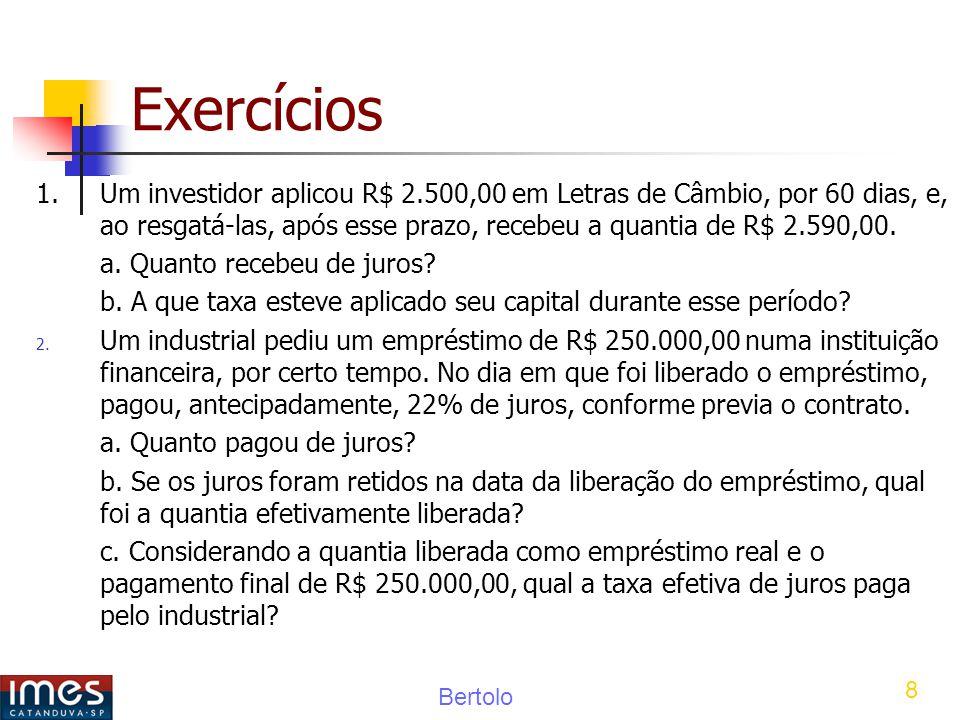 Bertolo 8 Exercícios 1.Um investidor aplicou R$ 2.500,00 em Letras de Câmbio, por 60 dias, e, ao resgatá-las, após esse prazo, recebeu a quantia de R$ 2.590,00.