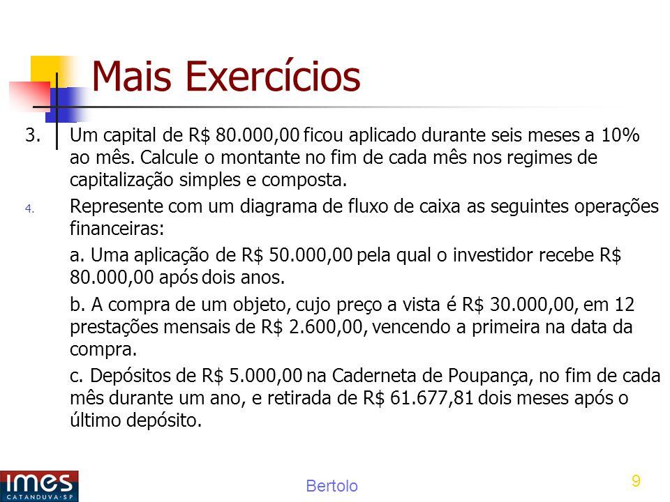 Bertolo 9 Mais Exercícios 3.Um capital de R$ 80.000,00 ficou aplicado durante seis meses a 10% ao mês.