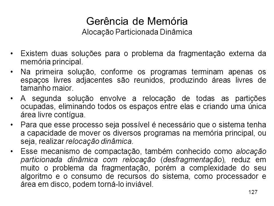 Gerência de Memória Alocação Particionada Dinâmica Existem duas soluções para o problema da fragmentação externa da memória principal.