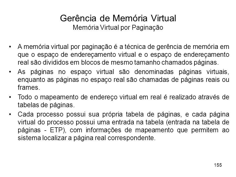 Gerência de Memória Virtual Memória Virtual por Paginação A memória virtual por paginação é a técnica de gerência de memória em que o espaço de endereçamento virtual e o espaço de endereçamento real são divididos em blocos de mesmo tamanho chamados páginas.