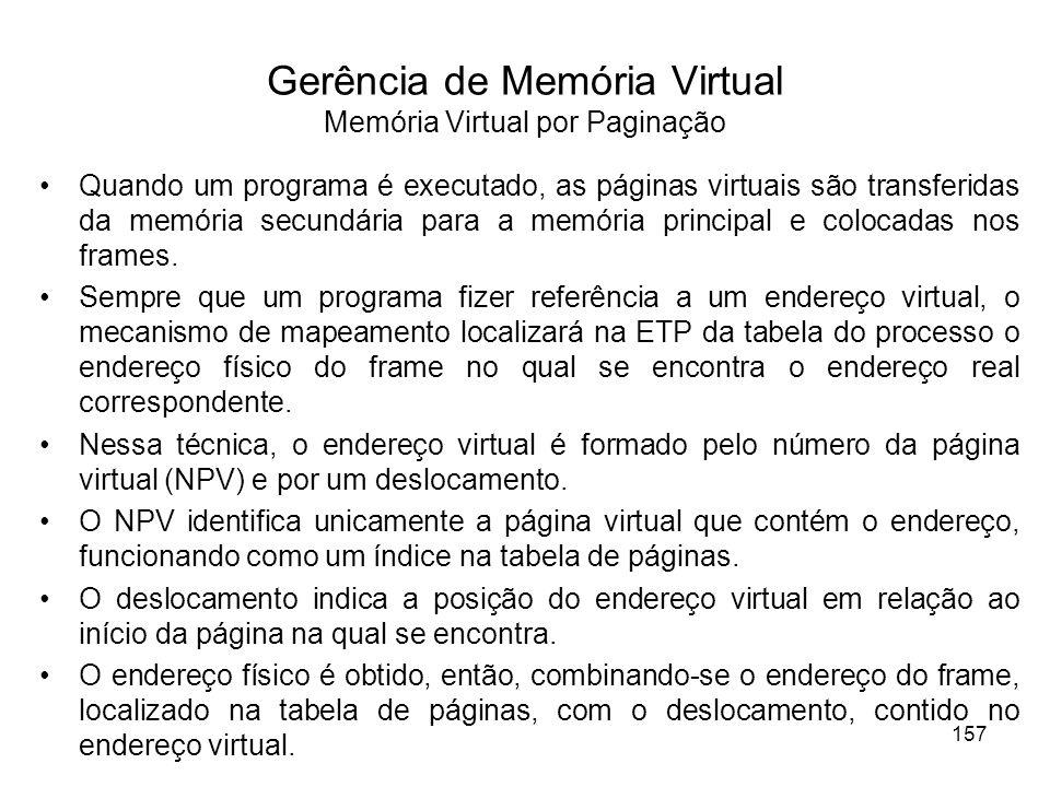 Gerência de Memória Virtual Memória Virtual por Paginação Quando um programa é executado, as páginas virtuais são transferidas da memória secundária para a memória principal e colocadas nos frames.