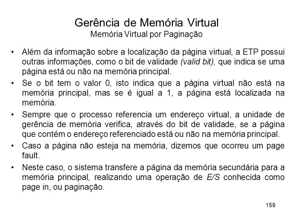 Gerência de Memória Virtual Memória Virtual por Paginação Além da informação sobre a localização da página virtual, a ETP possui outras informações, como o bit de validade (valid bit), que indica se uma página está ou não na memória principal.