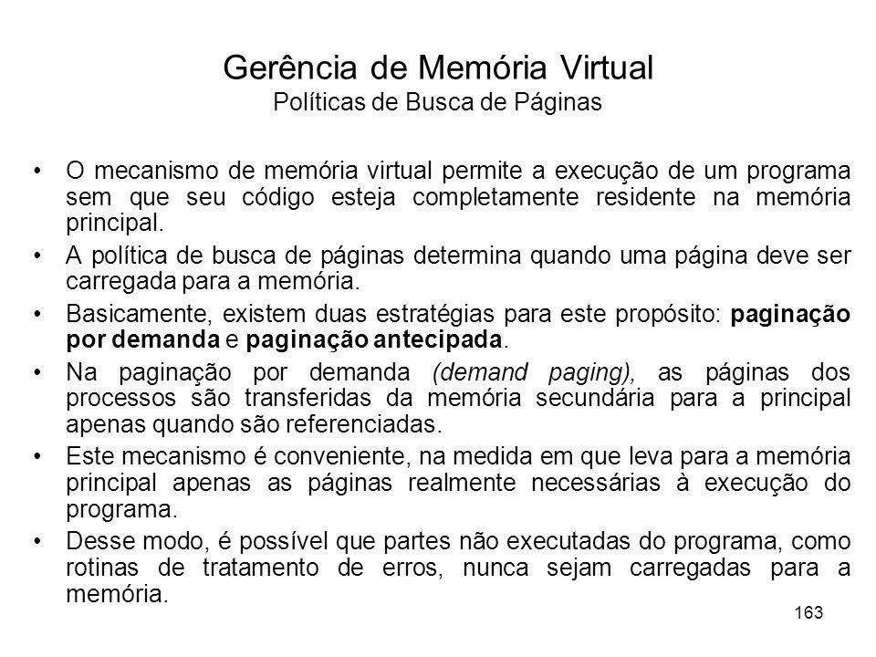 Gerência de Memória Virtual Políticas de Busca de Páginas O mecanismo de memória virtual permite a execução de um programa sem que seu código esteja completamente residente na memória principal.
