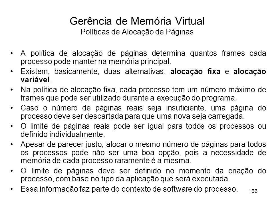 Gerência de Memória Virtual Políticas de Alocação de Páginas A política de alocação de páginas determina quantos frames cada processo pode manter na memória principal.