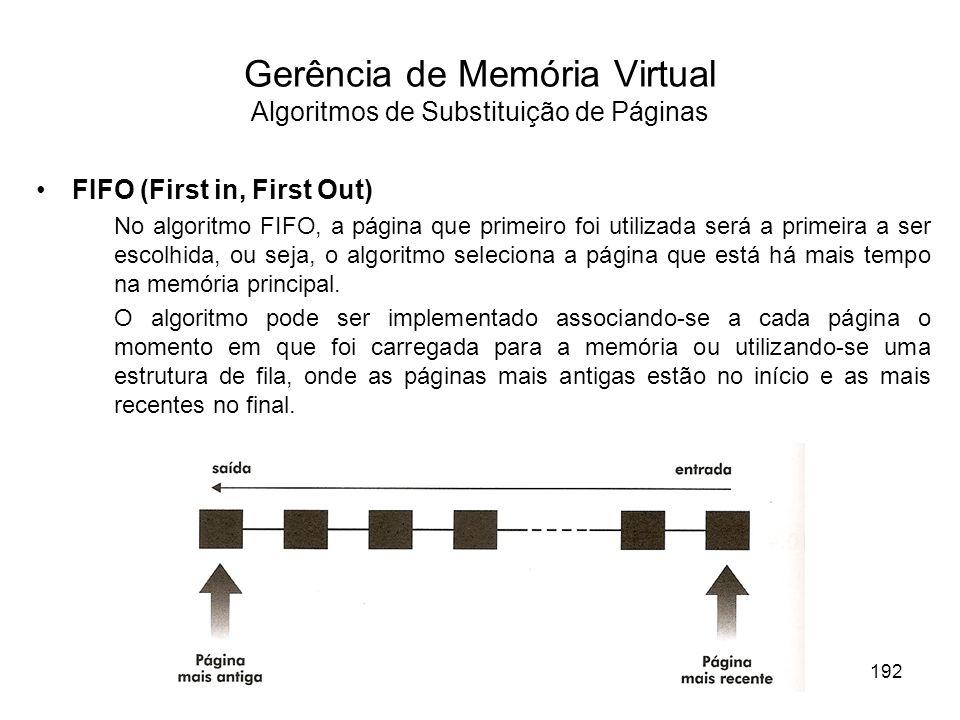 FIFO (First in, First Out) No algoritmo FIFO, a página que primeiro foi utilizada será a primeira a ser escolhida, ou seja, o algoritmo seleciona a página que está há mais tempo na memória principal.