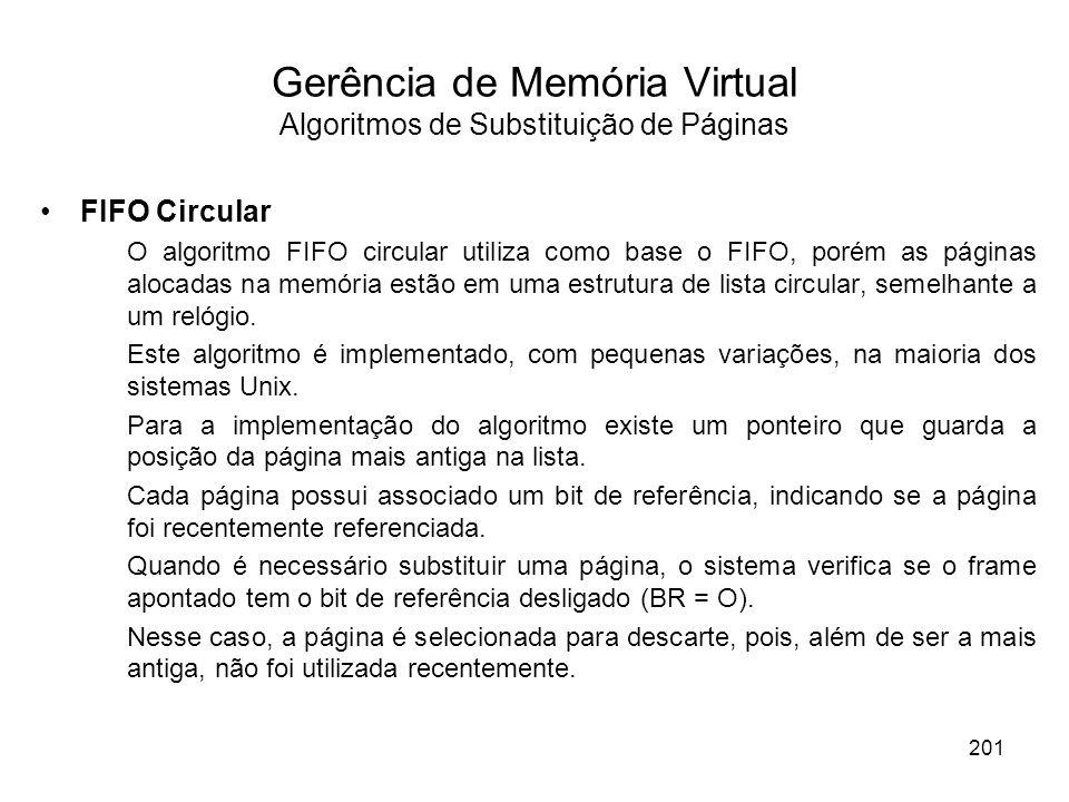 FIFO Circular O algoritmo FIFO circular utiliza como base o FIFO, porém as páginas alocadas na memória estão em uma estrutura de lista circular, semelhante a um relógio.
