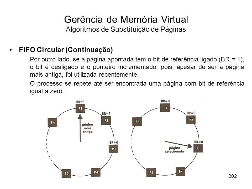 FIFO Circular (Continuação) Por outro lado, se a página apontada tem o bit de referência ligado (BR = 1), o bit é desligado e o ponteiro incrementado, pois, apesar de ser a página mais antiga, foi utilizada recentemente.