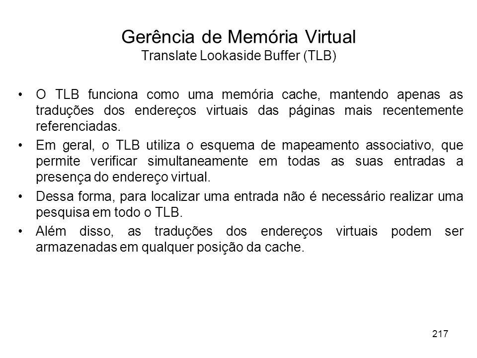 O TLB funciona como uma memória cache, mantendo apenas as traduções dos endereços virtuais das páginas mais recentemente referenciadas.