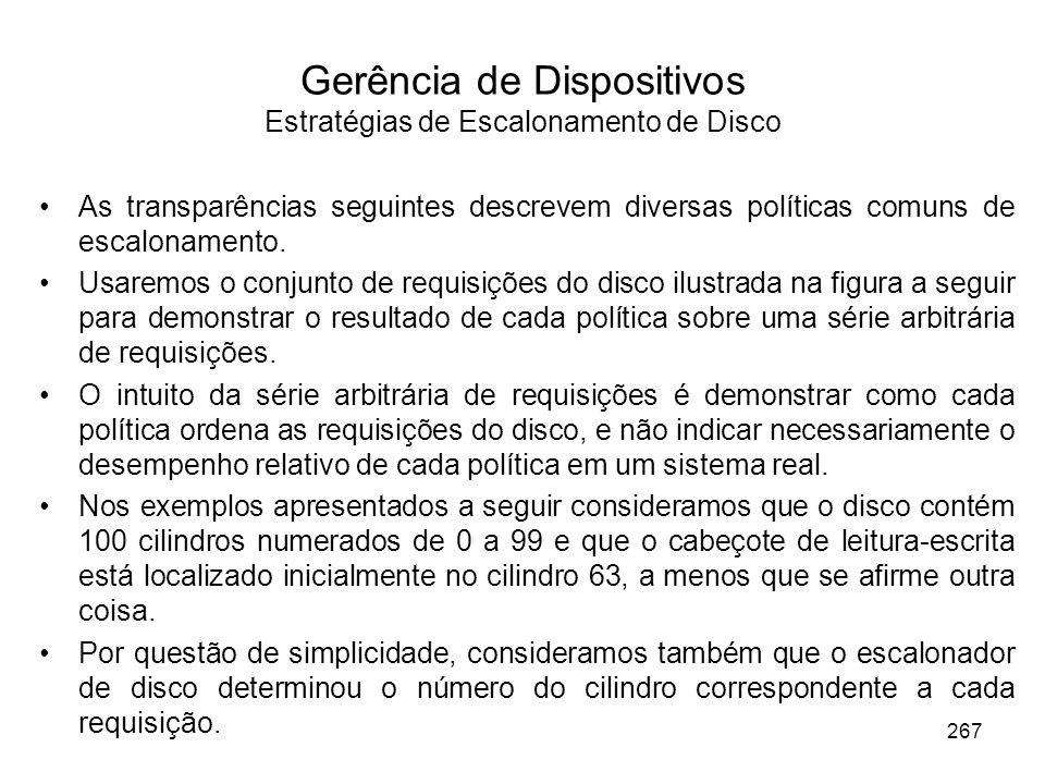 Gerência de Dispositivos Estratégias de Escalonamento de Disco As transparências seguintes descrevem diversas políticas comuns de escalonamento.