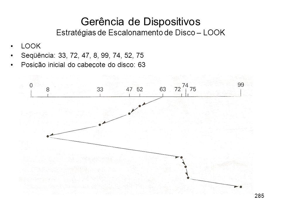 Gerência de Dispositivos Estratégias de Escalonamento de Disco – LOOK LOOK Seqüência: 33, 72, 47, 8, 99, 74, 52, 75 Posição inicial do cabeçote do disco: 63 285
