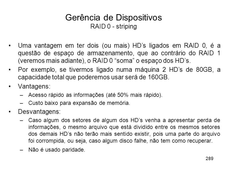 Uma vantagem em ter dois (ou mais) HDs ligados em RAID 0, é a questão de espaço de armazenamento, que ao contrário do RAID 1 (veremos mais adiante), o RAID 0 soma o espaço dos HDs.