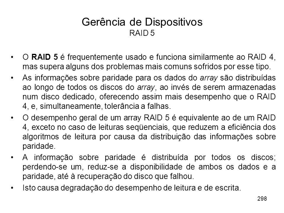 Gerência de Dispositivos RAID 5 O RAID 5 é frequentemente usado e funciona similarmente ao RAID 4, mas supera alguns dos problemas mais comuns sofridos por esse tipo.