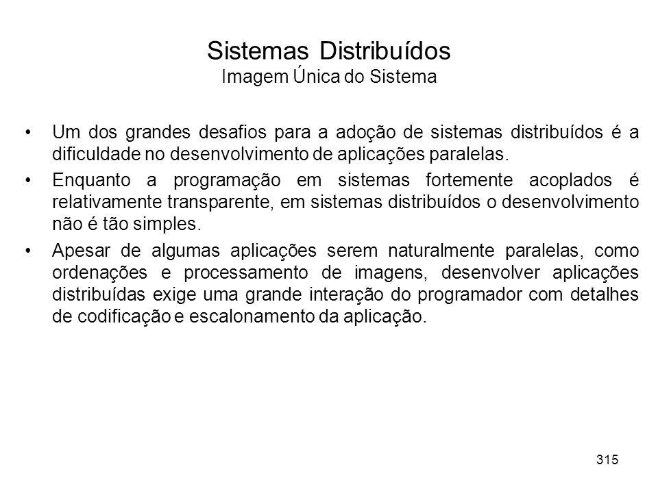 Sistemas Distribuídos Imagem Única do Sistema Um dos grandes desafios para a adoção de sistemas distribuídos é a dificuldade no desenvolvimento de aplicações paralelas.