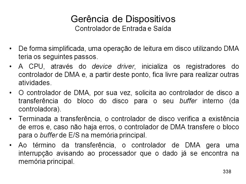 Gerência de Dispositivos Controlador de Entrada e Saída De forma simplificada, uma operação de leitura em disco utilizando DMA teria os seguintes passos.