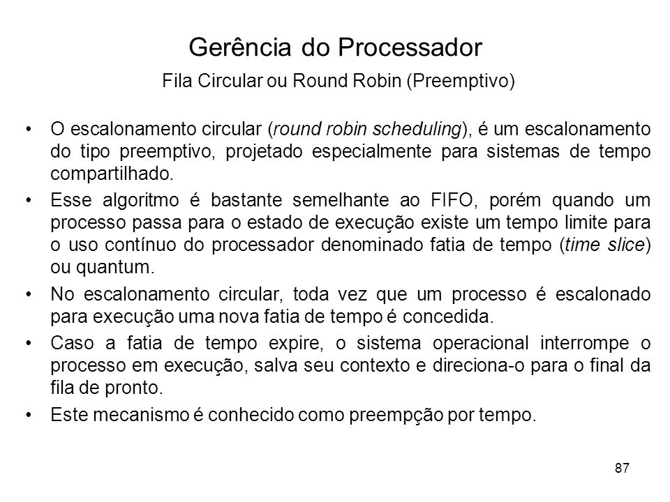 O escalonamento circular (round robin scheduling), é um escalonamento do tipo preemptivo, projetado especialmente para sistemas de tempo compartilhado.