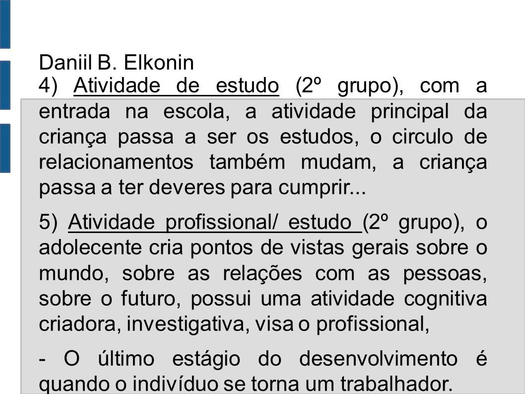 Daniil B. Elkonin 4) Atividade de estudo (2º grupo), com a entrada na escola, a atividade principal da criança passa a ser os estudos, o circulo de re