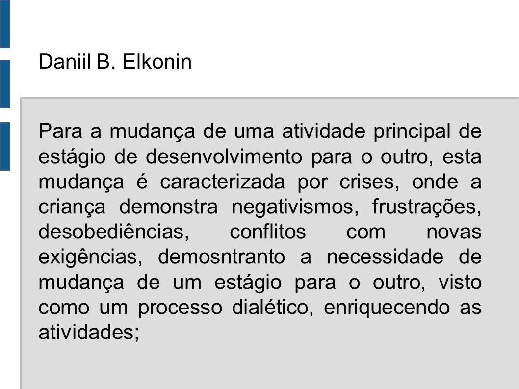 Daniil B. Elkonin Para a mudança de uma atividade principal de estágio de desenvolvimento para o outro, esta mudança é caracterizada por crises, onde