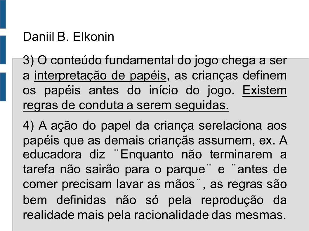 Daniil B. Elkonin 3) O conteúdo fundamental do jogo chega a ser a interpretação de papéis, as crianças definem os papéis antes do início do jogo. Exis