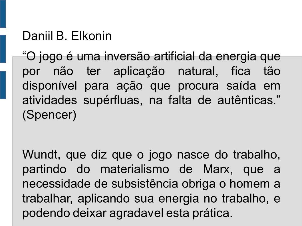 Daniil B. Elkonin O jogo é uma inversão artificial da energia que por não ter aplicação natural, fica tão disponível para ação que procura saída em at