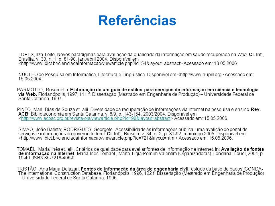 Referências LOPES, Ilza Leite. Novos paradigmas para avaliação da qualidade da informação em saúde recuperada na Web. Ci. Inf., Brasília, v. 33, n. 1,