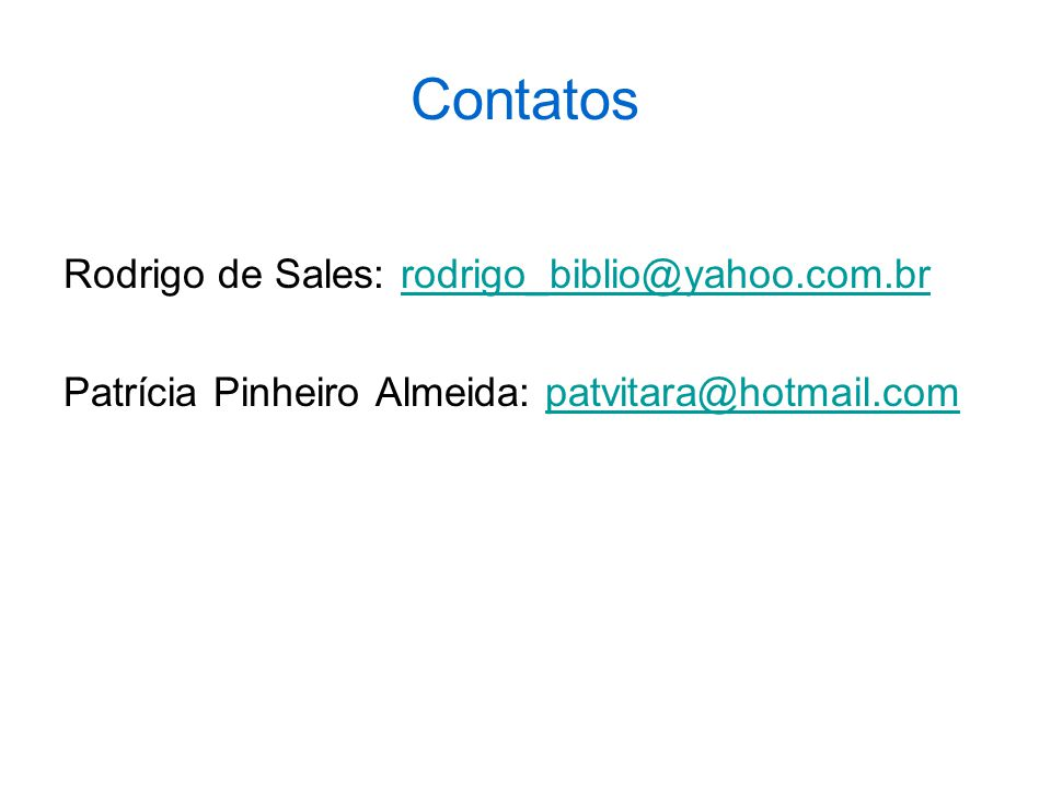 Contatos Rodrigo de Sales: rodrigo_biblio@yahoo.com.brrodrigo_biblio@yahoo.com.br Patrícia Pinheiro Almeida: patvitara@hotmail.compatvitara@hotmail.co