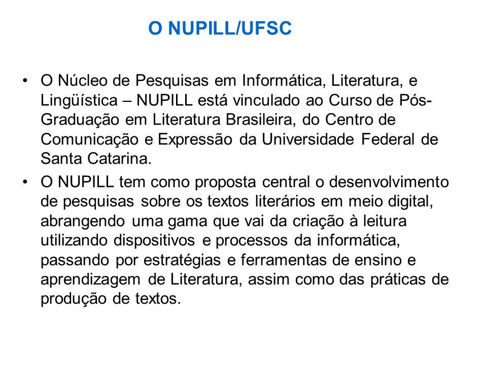 O NUPILL/UFSC O Núcleo de Pesquisas em Informática, Literatura, e Lingüística – NUPILL está vinculado ao Curso de Pós- Graduação em Literatura Brasile