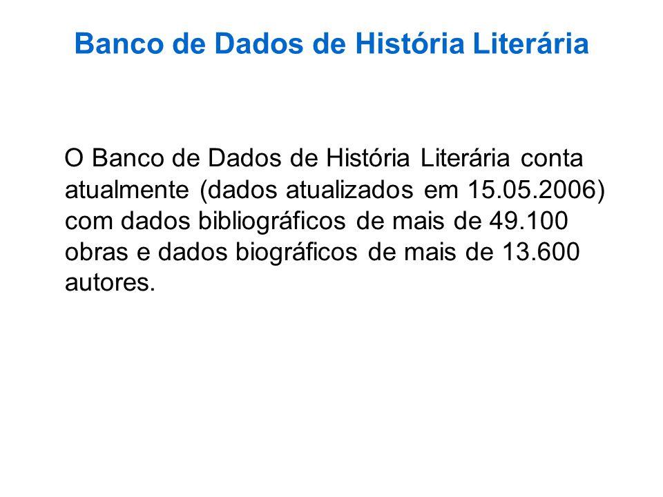Banco de Dados de História Literária O Banco de Dados de História Literária conta atualmente (dados atualizados em 15.05.2006) com dados bibliográfico
