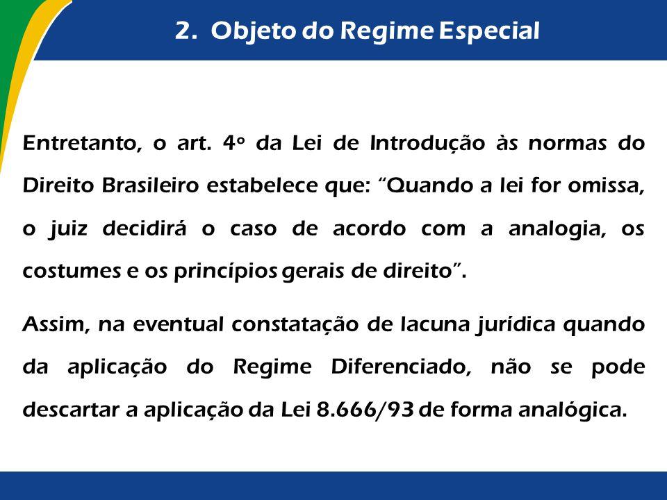 2. Objeto do Regime Especial Entretanto, o art. 4º da Lei de Introdução às normas do Direito Brasileiro estabelece que: Quando a lei for omissa, o jui