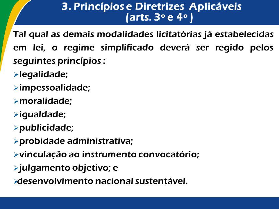 3. Princípios e Diretrizes Aplicáveis (arts. 3º e 4º ) Tal qual as demais modalidades licitatórias já estabelecidas em lei, o regime simplificado deve