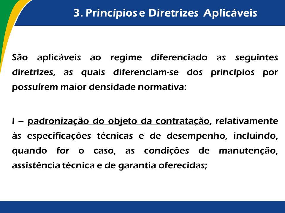 3. Princípios e Diretrizes Aplicáveis São aplicáveis ao regime diferenciado as seguintes diretrizes, as quais diferenciam-se dos princípios por possuí