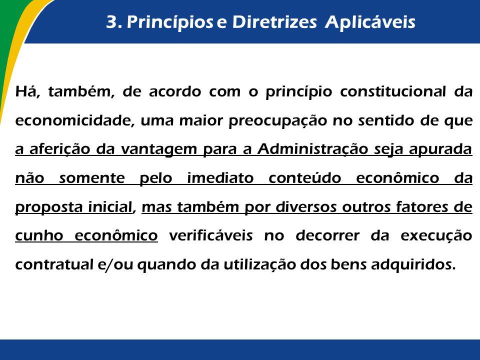 3. Princípios e Diretrizes Aplicáveis Há, também, de acordo com o princípio constitucional da economicidade, uma maior preocupação no sentido de que a