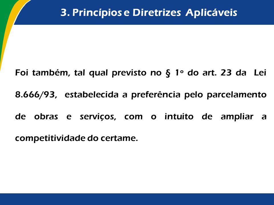 3. Princípios e Diretrizes Aplicáveis Foi também, tal qual previsto no § 1º do art. 23 da Lei 8.666/93, estabelecida a preferência pelo parcelamento d