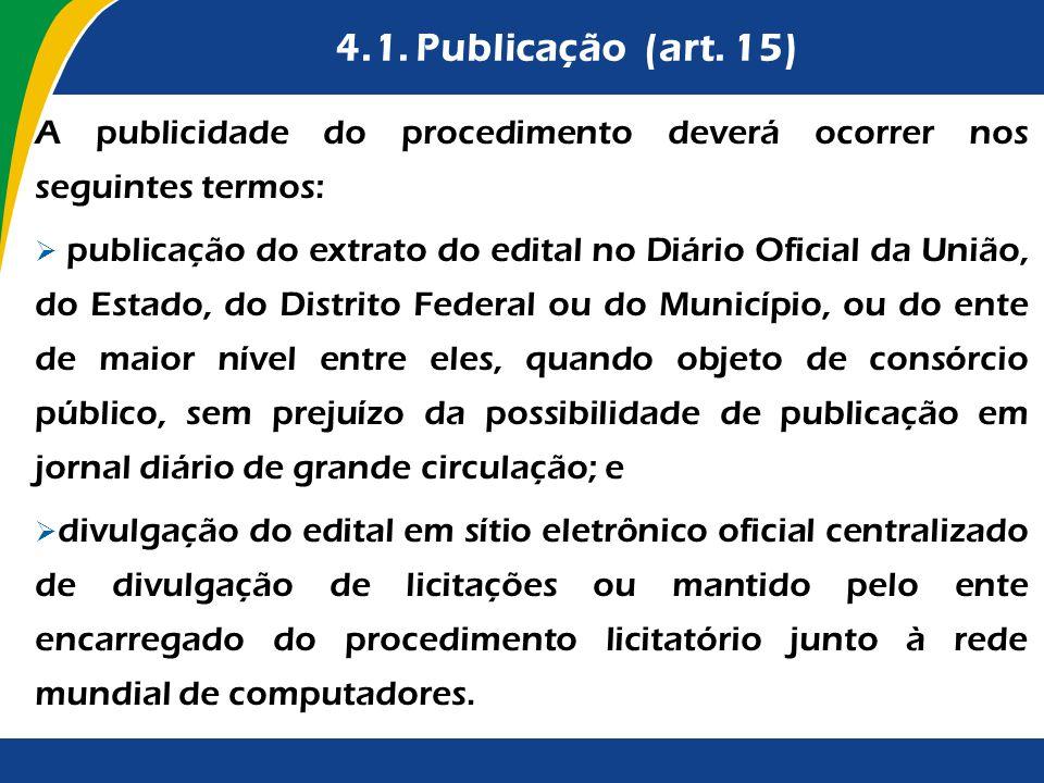 4.1. Publicação (art. 15) A publicidade do procedimento deverá ocorrer nos seguintes termos: publicação do extrato do edital no Diário Oficial da Uniã