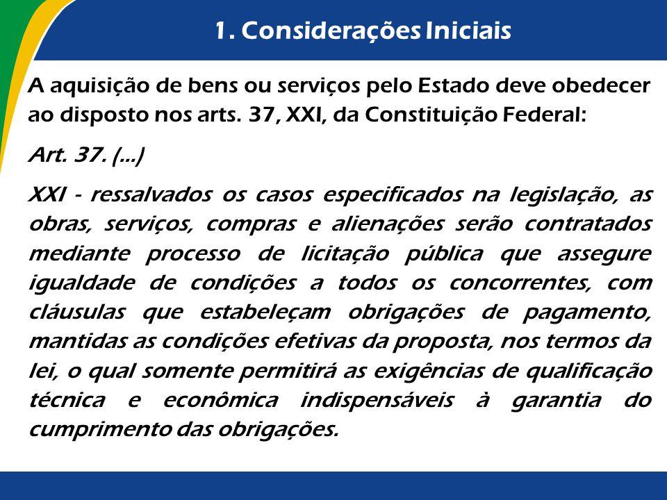 1. Considerações Iniciais A aquisição de bens ou serviços pelo Estado deve obedecer ao disposto nos arts. 37, XXI, da Constituição Federal: Art. 37. (