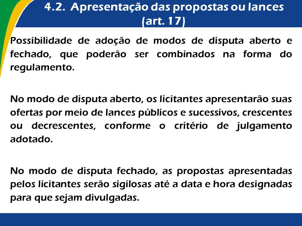 4.2. Apresentação das propostas ou lances (art. 17) Possibilidade de adoção de modos de disputa aberto e fechado, que poderão ser combinados na forma