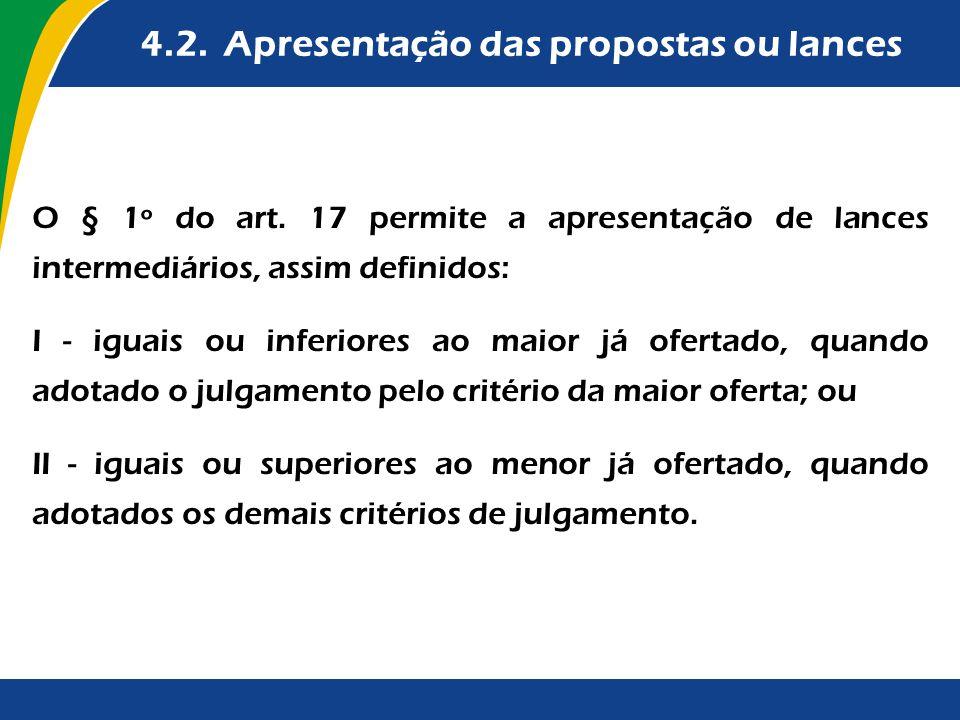 4.2. Apresentação das propostas ou lances O § 1º do art. 17 permite a apresentação de lances intermediários, assim definidos: I - iguais ou inferiores