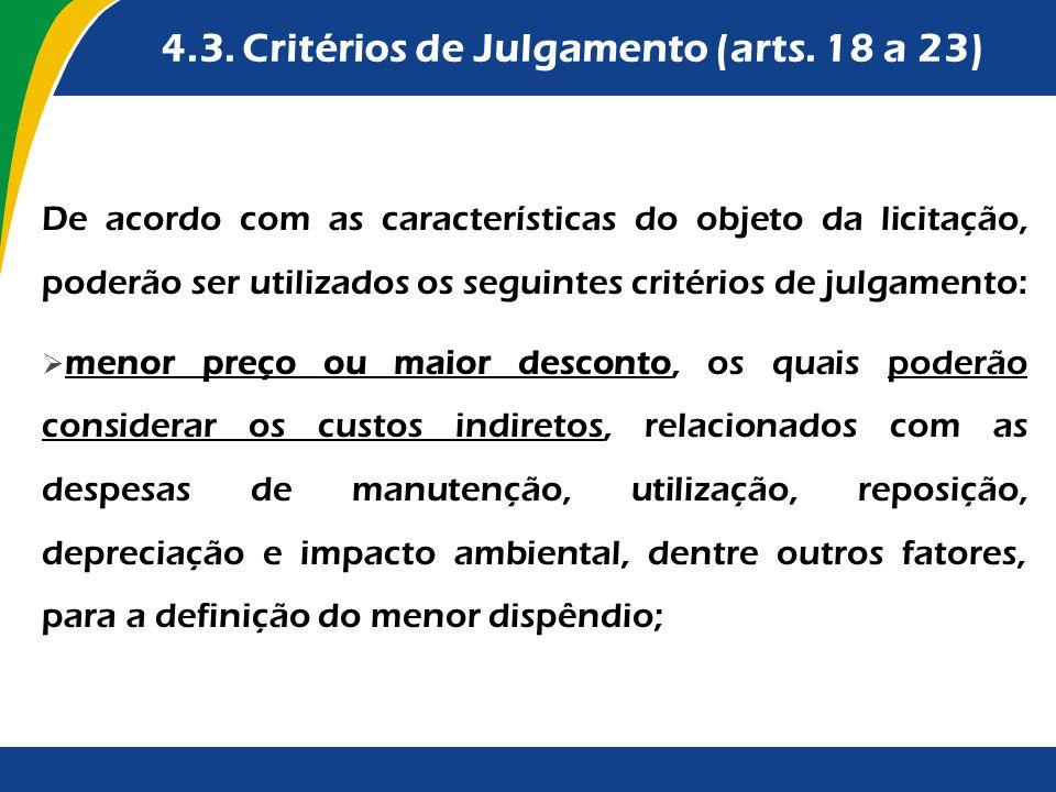 4.3. Critérios de Julgamento (arts. 18 a 23) De acordo com as características do objeto da licitação, poderão ser utilizados os seguintes critérios de