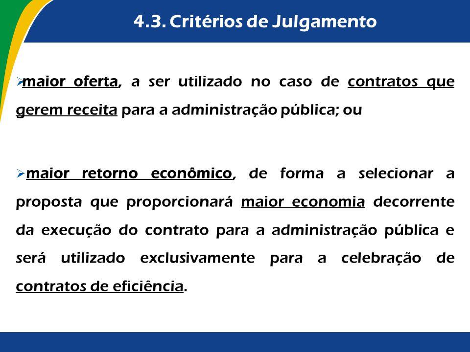 4.3. Critérios de Julgamento maior oferta, a ser utilizado no caso de contratos que gerem receita para a administração pública; ou maior retorno econô