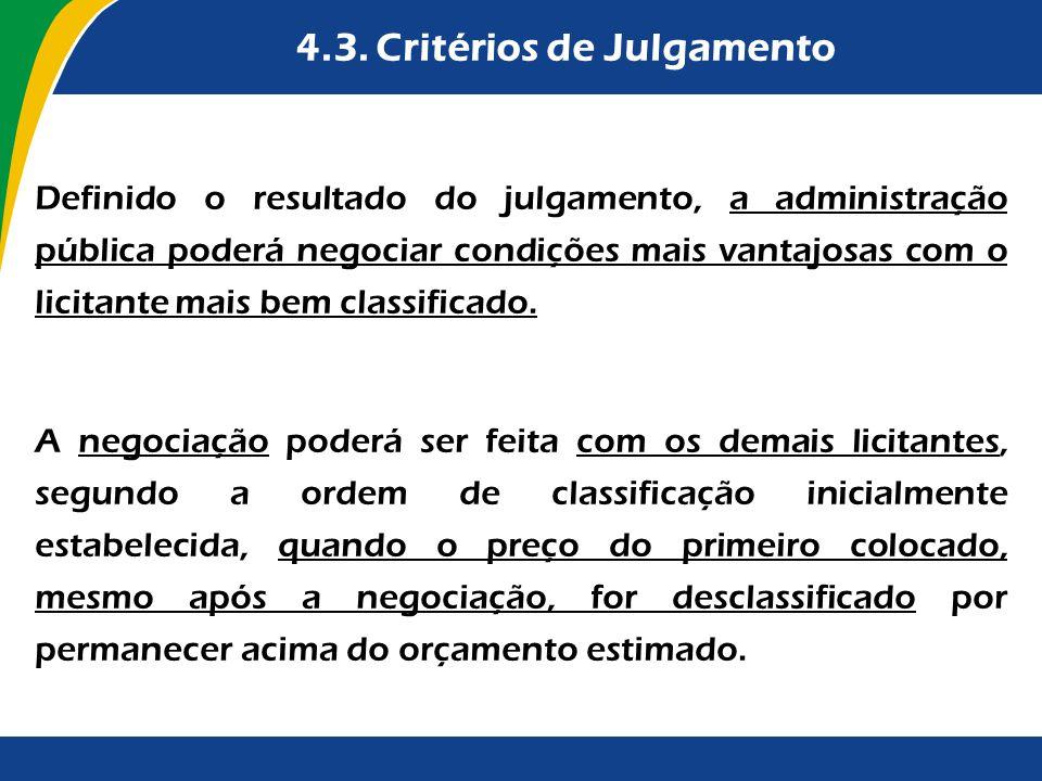 4.3. Critérios de Julgamento Definido o resultado do julgamento, a administração pública poderá negociar condições mais vantajosas com o licitante mai