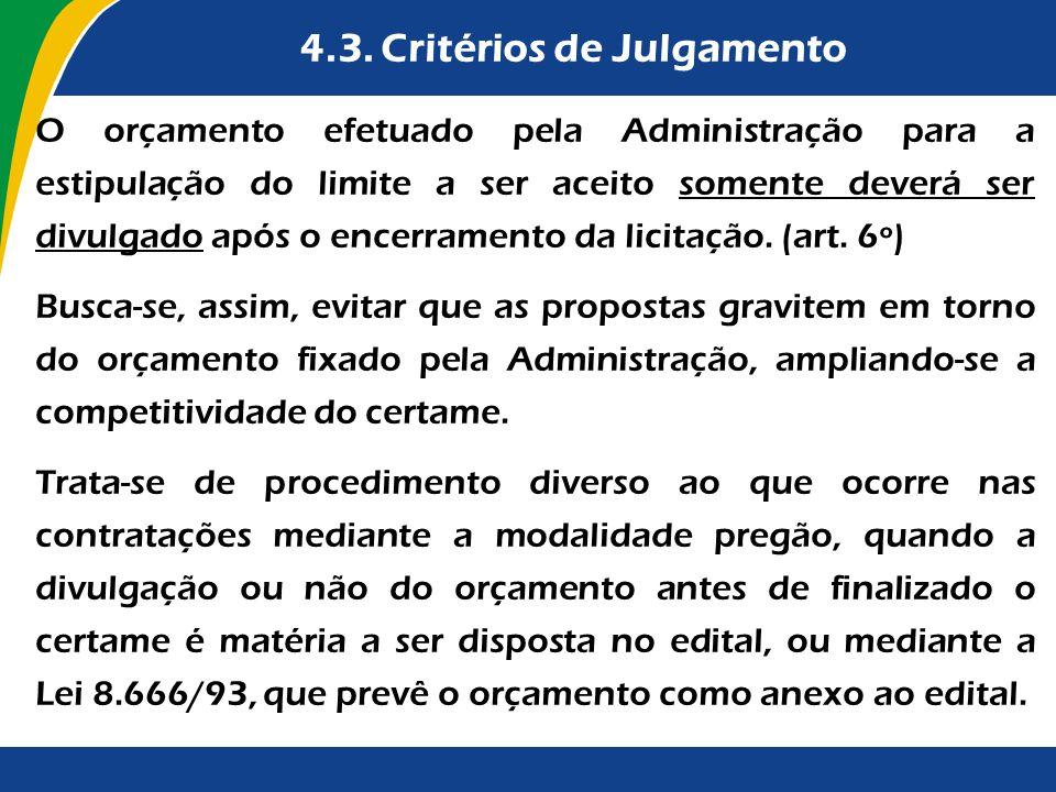 4.3. Critérios de Julgamento O orçamento efetuado pela Administração para a estipulação do limite a ser aceito somente deverá ser divulgado após o enc