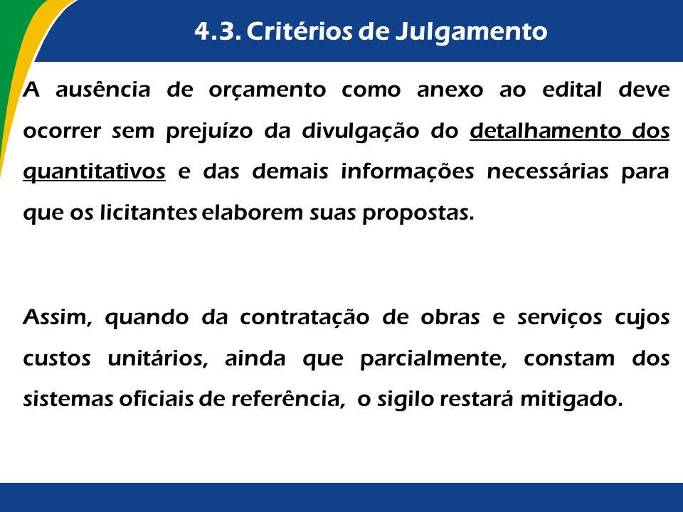 4.3. Critérios de Julgamento A ausência de orçamento como anexo ao edital deve ocorrer sem prejuízo da divulgação do detalhamento dos quantitativos e