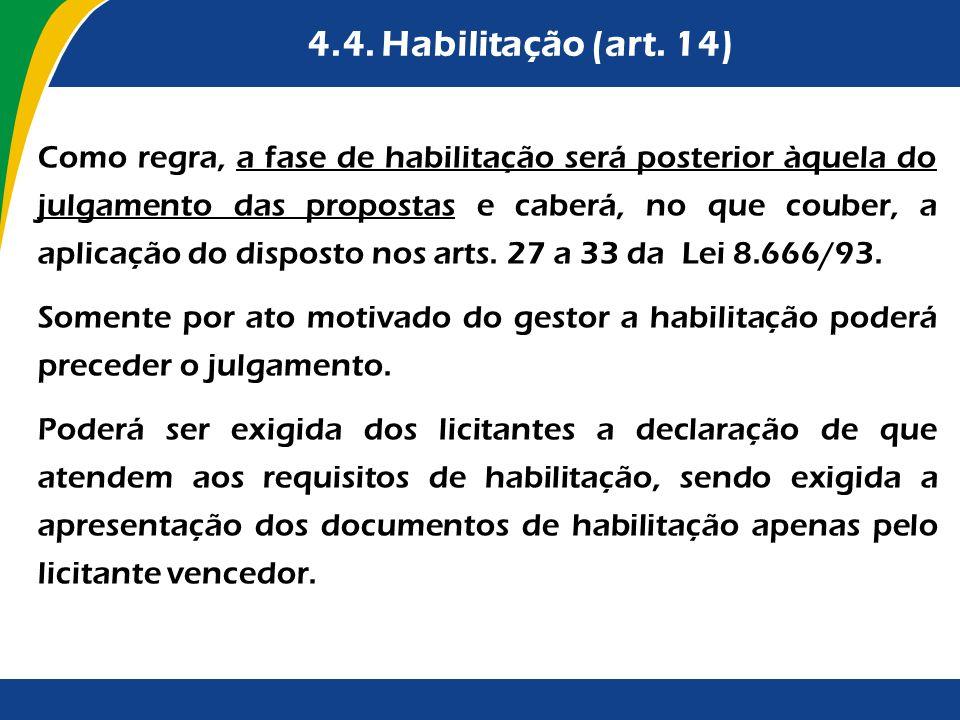 4.4. Habilitação (art. 14) Como regra, a fase de habilitação será posterior àquela do julgamento das propostas e caberá, no que couber, a aplicação do