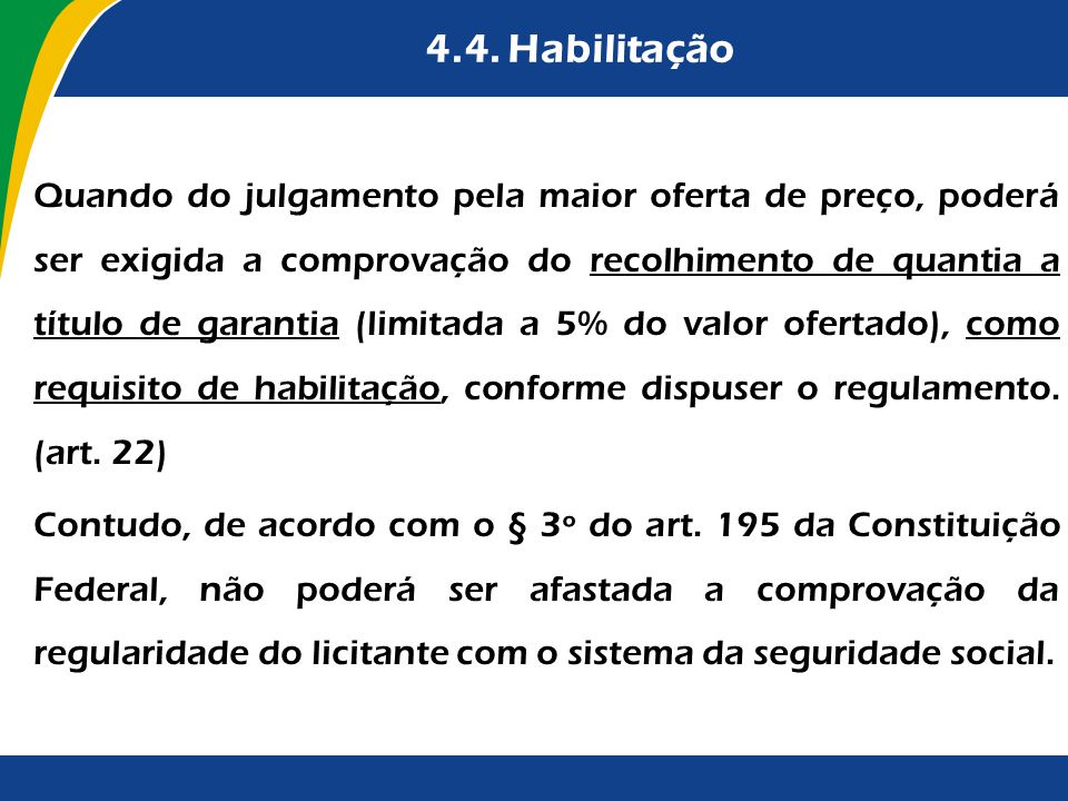 4.4. Habilitação Quando do julgamento pela maior oferta de preço, poderá ser exigida a comprovação do recolhimento de quantia a título de garantia (li