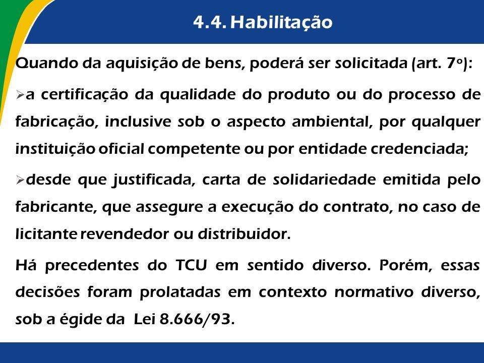 4.4. Habilitação Quando da aquisição de bens, poderá ser solicitada (art. 7º): a certificação da qualidade do produto ou do processo de fabricação, in