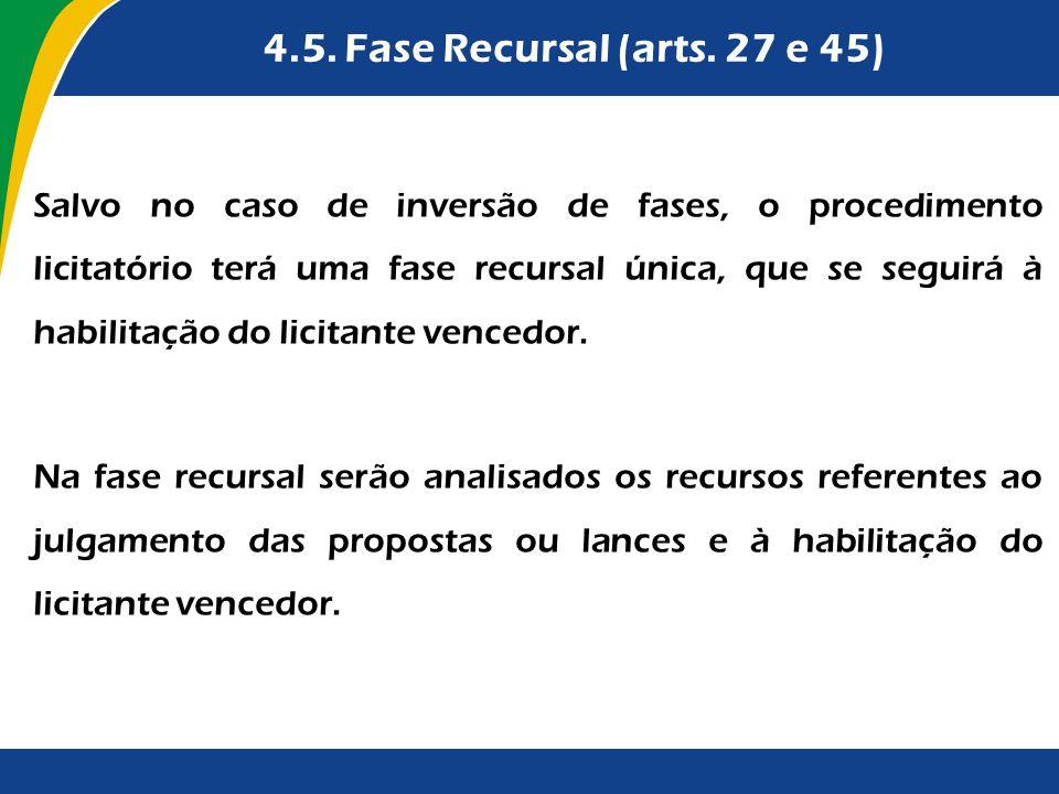 4.5. Fase Recursal (arts. 27 e 45) Salvo no caso de inversão de fases, o procedimento licitatório terá uma fase recursal única, que se seguirá à habil