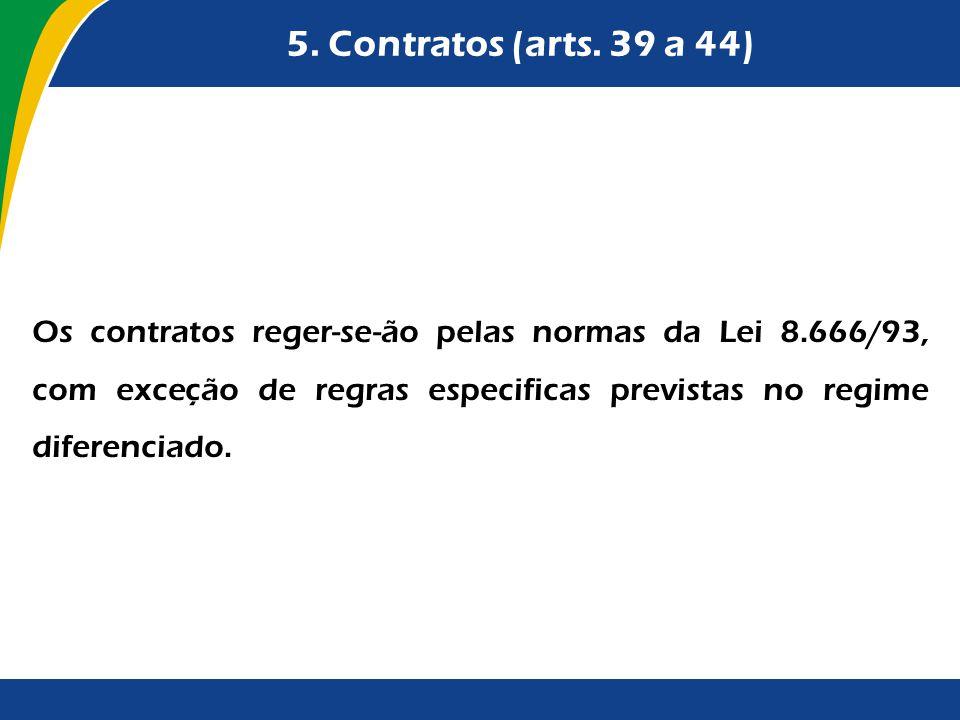 5. Contratos (arts. 39 a 44) Os contratos reger-se-ão pelas normas da Lei 8.666/93, com exceção de regras especificas previstas no regime diferenciado