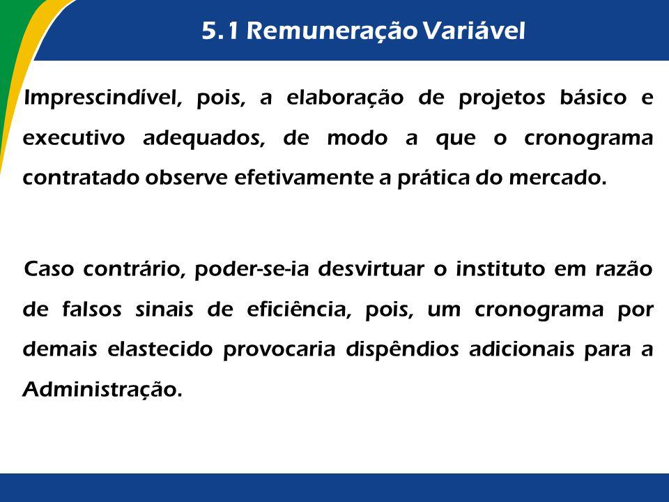 5.1 Remuneração Variável Imprescindível, pois, a elaboração de projetos básico e executivo adequados, de modo a que o cronograma contratado observe ef