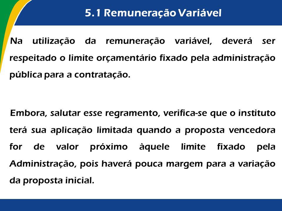 5.1 Remuneração Variável Na utilização da remuneração variável, deverá ser respeitado o limite orçamentário fixado pela administração pública para a c