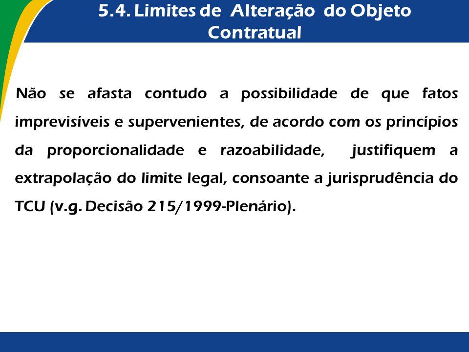 5.4. Limites de Alteração do Objeto Contratual Não se afasta contudo a possibilidade de que fatos imprevisíveis e supervenientes, de acordo com os pri
